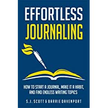 Effortless Journaling: How to Start a Journal, Make It a Habit, and Find Endless Writing Topics