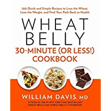 Wheat Belly 30-Minute (Or Less!) Cookbook by William Davis (2013-12-17)