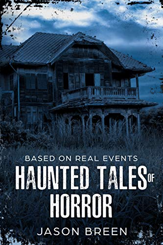 Haunted Tales of Horror: Ghost Stories Based on Real Events (English ()