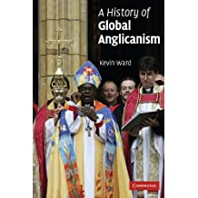 A History of Global Anglicanism (Introduction to Religion)