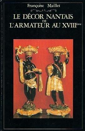 Le Décor nantais de l'armateur au XVIIIe et son mobilier en bois des isles par Françoise Maillet