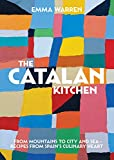 The Catalan Kitchen: From mountains to city and sea - recipes from Spain's culinary heart - Emma Warren