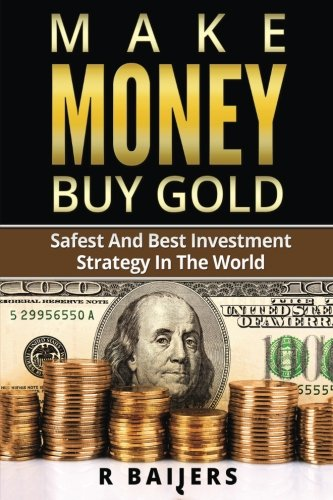 make-money-buy-gold-safest-and-best-investment-strategy-in-the-world