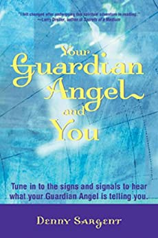 Your Guardian Angel and You: Tune in to the Signs and Signals to Hear What Your Guardian Angel Is Telling You by [Sargent, Denny]
