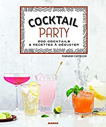 Cocktail party : 200 cocktails & recettes à déguster