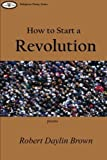 How to Start a Revolution by Robert Daylin Brown (2006) Paperback