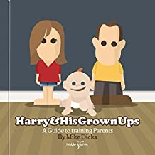 Harry & his Grownups: A guide to training Parents
