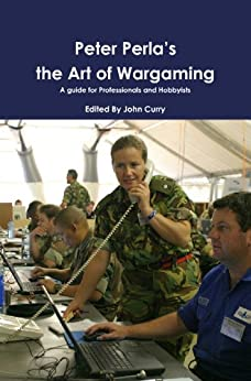 Peter Perla's The Art of Wargaming: A Guide for Professionals and Hobbyists by [Perla, Peter]