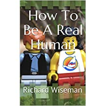How To Be A Real Human