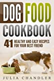 Dog Food Cookbook: 41 Healthy and Easy Recipes for Your Best Friend