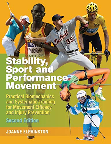 Stability, Sport and Performance Movement: Practical Biomechanics and Systematic Training for Movement Efficacy and Injury Prevention