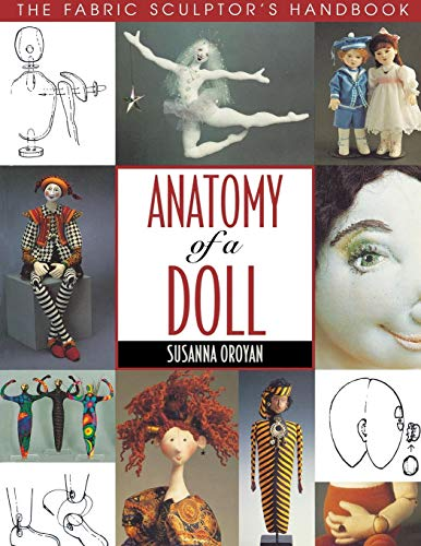 Anatomy of a Doll. the Fabric Sculptor's Handbook - Print on Demand Edition: Fabric Sculptor's Resource (Doll Creative Faces Cloth)