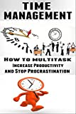 Time Management: How to Multitask, Increase Productivity and Stop Procrastination [time management skills, organizational skills] (procrastination cure, organizational development) (English Edition)