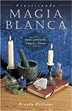 Practicando Magia Blanca: Amor, Proteccion, Limpias, Dinero (Para Principiantes)