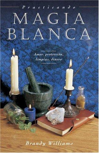 Practicando magia blanca/practical magic for beginners: amor, proteccion, limpias, dinero