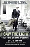 I Saw the Light - The Story of Hank Williams: Now a Major Motion Picture Starring Tom Hiddleston as Hank Williams