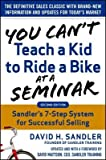 [(You Can't Teach a Kid to Ride a Bike at a Seminar, 2nd Edition: Sandler Training's 7-Step System for Successful Selling)] [Author: Mr David Sandler] published on (April, 2015)