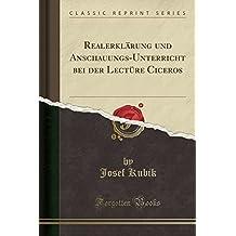 Realerklärung und Anschauungs-Unterricht bei der Lectüre Ciceros (Classic Reprint)