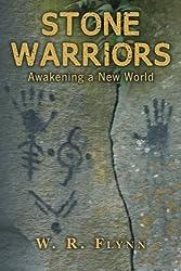 Stone Warriors: Awakening a New World by W. R. Flynn (2013-09-16)