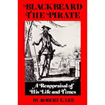 Blackbeard the Pirate: A Reappraisal of His Life and Times (English Edition)