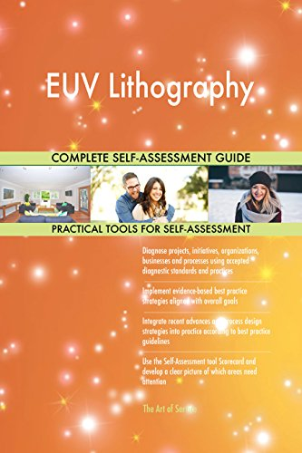 EUV Lithography All-Inclusive Self-Assessment - More than 680 Success Criteria, Instant Visual...