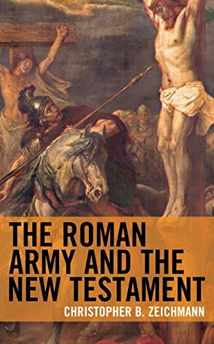 The Roman Army and the New Testament por Christopher B. Zeichmann