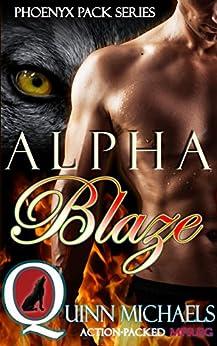 Alpha Blaze (Phoenyx Pack (M/M Mpreg Romance) Book 1) by [Michaels, Quinn]