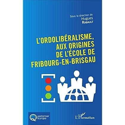 L'Ordolibéralisme, aux origines de l'École de Fribourg-En-Brisgau (Questionner l'Europe)