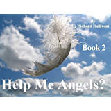 Help Me Angels? (Book 2): More Earthly Encounters with Angels - Wings Optional