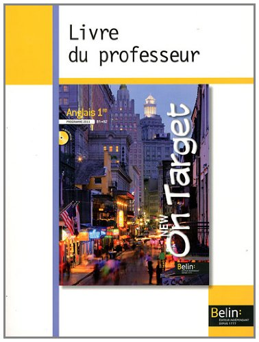 Anglais 1e New On Target B1/B2 : Livre du professeur, Programme 2011