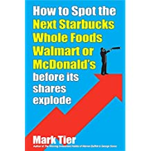 How to Spot the Next Starbucks, Whole Foods, Walmart, or McDonald's: Before its shares explode (English Edition)