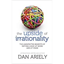 The Upside of Irrationality by Dan Ariely (2010-05-27)