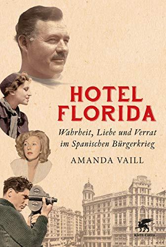 Hotel Florida: Wahrheit, Liebe und Verrat im Spanischen Bürgerkrieg