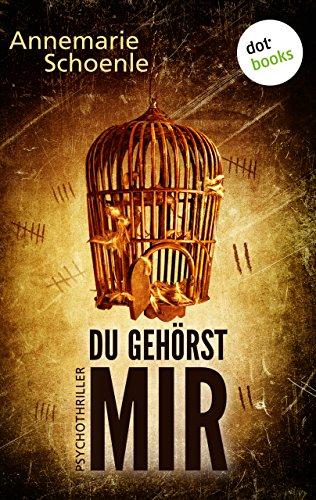 Buchseite und Rezensionen zu 'Du gehörst mir: Psychothriller' von Annemarie Schoenle