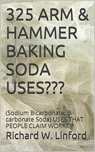 325 ARM & HAMMER BAKING SODA USES???: (Sodium Bicarbonate; Bi-carbonate Soda) USES THAT PEOPLE CLAIM WORK??? (English Edition) (Arm Hammer-reinigung)
