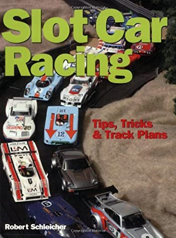 Slot Car Racing: Tips, Tricks and Track Plans