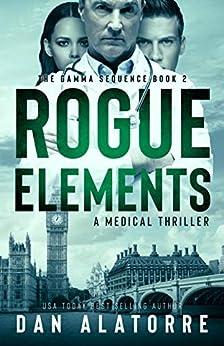 Rogue Elements: The Gamma Sequence Book 2, a medical thriller (English Edition) van [ALATORRE, DAN]