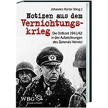 Notizen aus dem Vernichtungskrieg: Die Ostfront 1941/42 in den Aufzeichnungen des Generals Heinrici