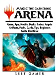 Magic the Gathering Arena Game, App, Mobile, Decks, Codes, Angels, Artifacts, Packs, Cards, Tips, Beginners Guide Unofficial