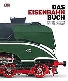 Das Eisenbahn-Buch: Die große Chronik mit über 400 Fahrzeugen