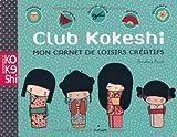 Club Kokeshi : Mon carnet de loisirs créatifs