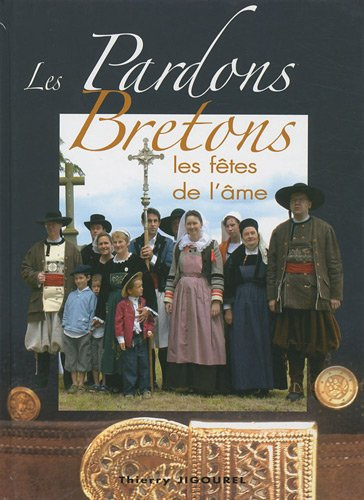 Les Pardons bretons : Les Fêtes de l'âme par Thierry Jigourel