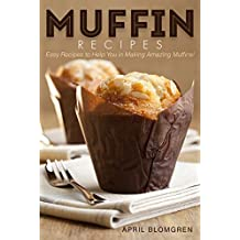 Muffin Recipes: Easy Recipes to Help You in Making Amazing Muffins! (English Edition)