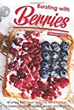 Bursting with Berries!: 40 of the Best Sweet & Savory Berry Recipes: to Celebrate National Berry Month and Beyond