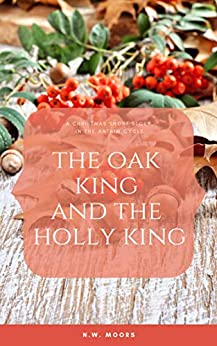 The Oak King and The Holly King: A Christmas Short Story in the Antrim Cycle by [Moors, N.W.]
