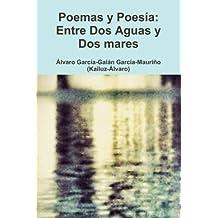 Entre Dos Aguas Y Dos Mares: Poemas y Poesía de Kailuz-Álvaro