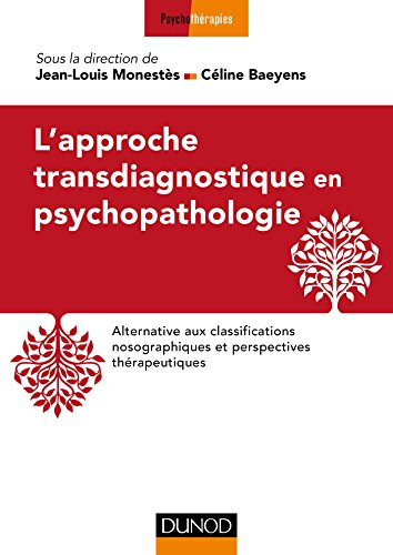 L'approche transdiagnostique en psychopathologie: Alternative aux classifications nosographiques et perspectives thrapeutiques