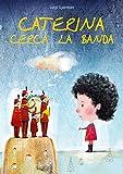 Caterina cerca la banda  [Libro per bambini e ragazzi sulla poesia della musica]
