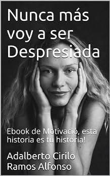 Nunca más voy a ser Despresiada: Ebook de Motivació, esta historia es tu historia! (Spanish Edition) by [Alfonso, Adalberto Cirilo Ramos]