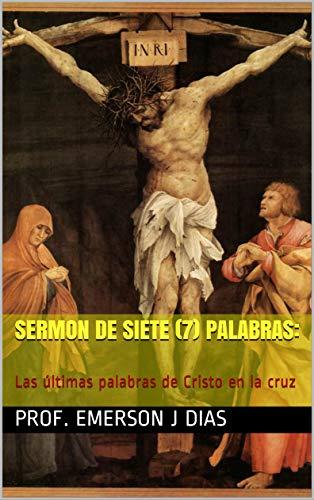 SERMON de siete (7) PALABRAS: Las últimas palabras de Cristo en la ...